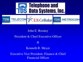 John E. Rooney President & Chief Executive Officer & Kenneth R. Meyer