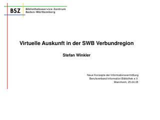 Virtuelle Auskunft in der SWB Verbundregion Stefan Winkler