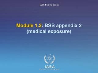 Module 1.2 : BSS appendix 2  (medical exposure)