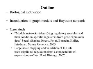 Outline Biological motivation Introduction to graph models and Bayesian network Case study