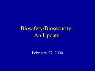 Biosafety/Biosecurity:  An Update