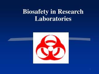 Biosafety in Research  Laboratories