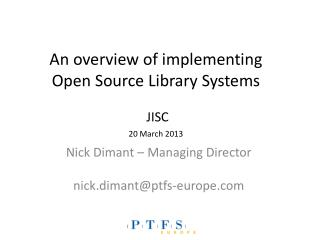 An overview of implementing  Open Source Library Systems  JISC 20 March 2013