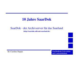 10 Jahre SaarDok SaarDok - der Archivserver für das Saarland (saardok.sulb.uni-saarland.de)