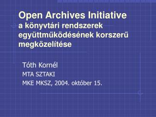 Open Archives Initiative a könyvtári rendszerek együttm ű ködésének korszer ű megközelítése