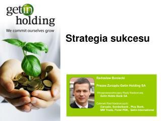 Radosław Boniecki               Prezes Zarządu Getin Holding SA