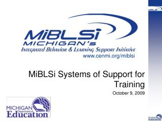 MiBLSi Systems of Support for Training   October 9, 2009
