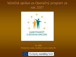 Výročná správa za Operačný program za rok 2007