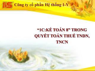 """""""1C:KẾ TOÁN 8"""" TRONG QUYẾT TOÁN THUẾ TNDN, TNCN"""