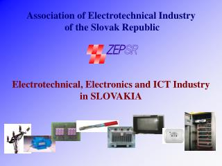 Electrotechnical ,  Electronics  and ICT  Industry in SLOVAKIA