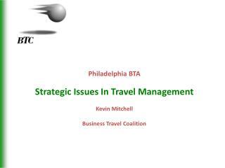 Philadelphia BTA Strategic Issues In Travel Management Kevin Mitchell Business Travel Coalition