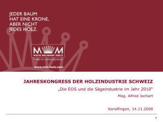 """JAHRESKONGRESS DER HOLZINDUSTRIE SCHWEIZ """"Die EOS und die Sägeindustrie im Jahr 2010"""""""