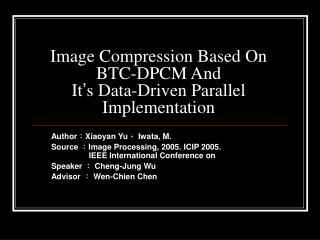 Image Compression Based On  BTC-DPCM And  It ' s Data-Driven Parallel Implementation