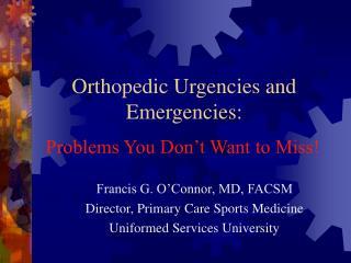 Orthopedic Urgencies and Emergencies: