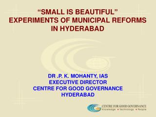 """""""SMALL IS BEAUTIFUL""""                         EXPERIMENTS OF MUNICIPAL REFORMS    IN HYDERABAD"""