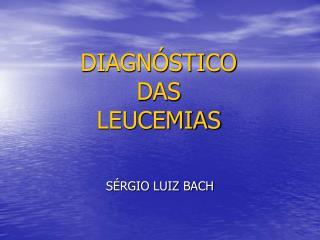 DIAGN STICO  DAS  LEUCEMIAS