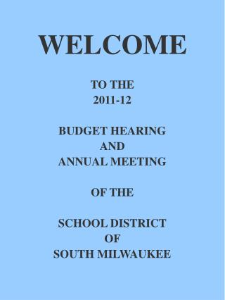 WELCOME TO THE  2011-12 BUDGET HEARING AND ANNUAL MEETING OF THE SCHOOL DISTRICT  OF