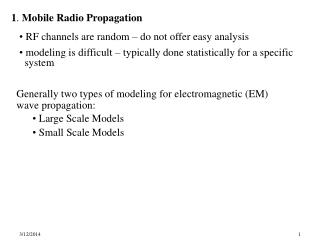 1. Mobile Radio Propagation    RF channels are random   do not offer easy analysis  modeling is difficult   typically do