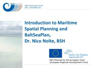 Introduction to Maritime Spatial Planning and BaltSeaPlan,  Dr. Nico Nolte, BSH