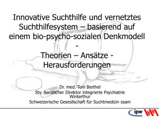 Dr. med. Toni Berthel Stv. Aerztlicher Direktor integrierte Psychiatrie Winterthur
