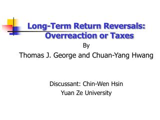 Long-Term Return Reversals: Overreaction or Taxes By Thomas J. George and Chuan-Yang Hwang