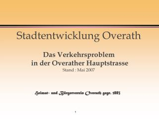 Stadtentwicklung Overath Das Verkehrsproblem  in der Overather Hauptstrasse Stand : Mai 2007