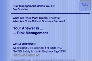 Your Answer is ... ... Risk Management Alfred MOERGELI Certificated Civil Engineer FH, EUR ING