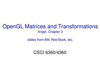 OpenGL Matrices and Transformations Angel, Chapter 3  slides from AW, Red Book, etc.