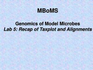 MBoMS Genomics of Model Microbes Lab 5: Recap of Taxplot and Alignments