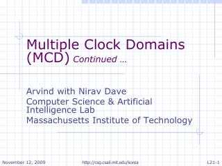 Multiple Clock Domains (MCD)  Continued … Arvind with Nirav Dave