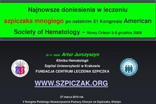 dr n. med.  Artur Jurczyszyn Klinika Hematologii  Szpital Uniwersytecki w Krakowie