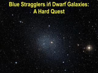Blue  Stragglers  in  Dwarf Galaxies :  A Hard  Quest