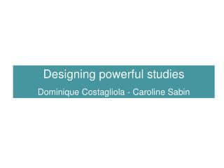 Designing powerful studies Dominique  Costagliola - Caroline Sabin