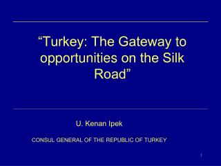 """"""" Turkey: The Gateway  to opportunities  on the Silk Road """""""