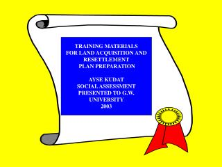 TRAINING MATERIALS  FOR LAND ACQUISITION AND RESETTLEMENT  PLAN PREPARATION AYSE KUDAT