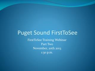 FirstToSee  Training Webinar Part Two November, 20th 2013 1:30 p.m.