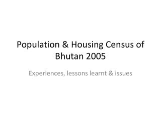 Population & Housing Census of Bhutan 2005