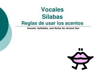 Vocales S ílabas R eglas de usar los acentos