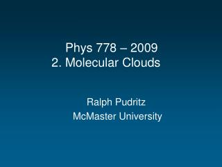 Phys 778 – 2009          2. Molecular Clouds