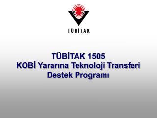 TÜBİTAK 1505  KOBİ Yararına Teknoloji Transferi  Destek Programı