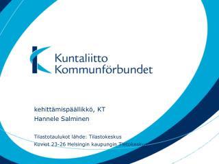 kehittämispäällikkö, KT Hannele Salminen Tilastotaulukot lähde: Tilastokeskus