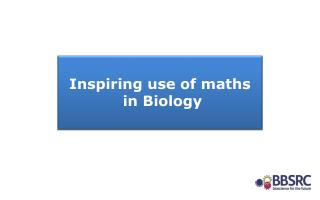 Inspiring use of maths  in Biology