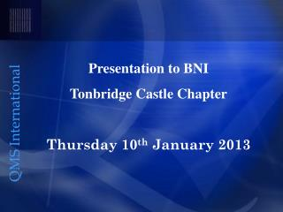 Presentation to BNI Tonbridge Castle Chapter Thursday 10 th  January 2013