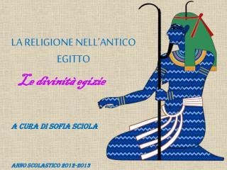 LA RELIGIONE NELL'ANTICO EGITTO