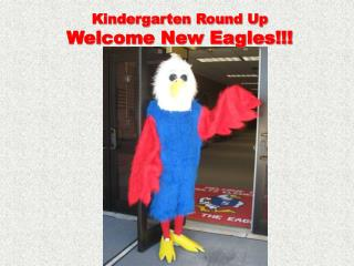 Kindergarten Round Up Welcome New Eagles!!!