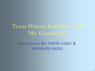 Texas History Interview with Ms. Guardado!!!