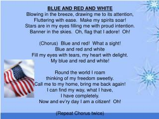 BLUE AND RED AND WHITE Blowing in the breeze, drawing me to its attention,