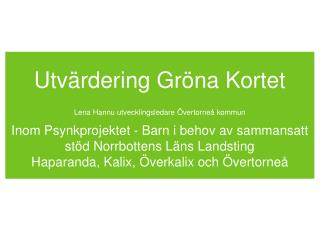 Utvärdering Gröna Kortet Lena Hannu utvecklingsledare Övertorneå kommun