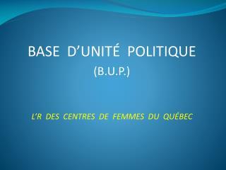 BASE  D'UNITÉ  POLITIQUE (B.U.P.)