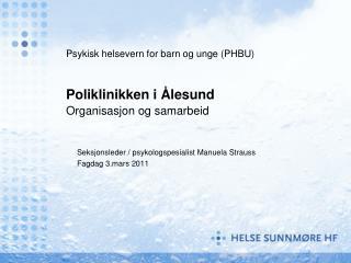 Psykisk helsevern for barn og unge (PHBU) Poliklinikken i Ålesund Organisasjon og samarbeid